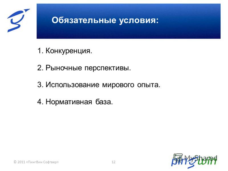 © 2011 «ПингВин Софтвер»12 Обязательные условия: 1. Конкуренция. 2. Рыночные перспективы. 3. Использование мирового опыта. 4. Нормативная база.
