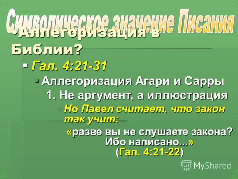 Гал. 4:21-31 Гал. 4:21-31 Аллегоризация Агари и Сарры Аллегоризация Агари и Сарры 1. Не аргумент, а иллюстрация Но Павел считает, что закон так учит: Но Павел считает, что закон так учит: «разве вы не слушаете закона? Ибо написано...» (Гал. 4:21-22)