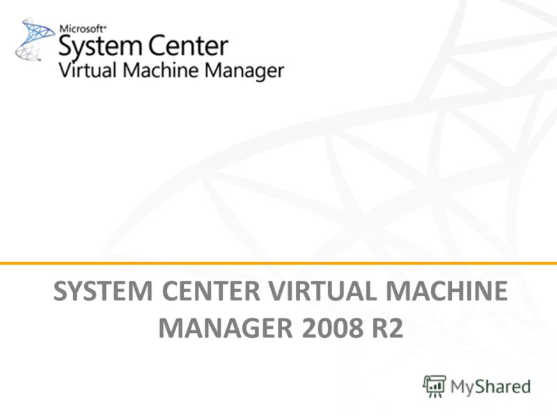 SYSTEM CENTER VIRTUAL MACHINE MANAGER 2008 R2