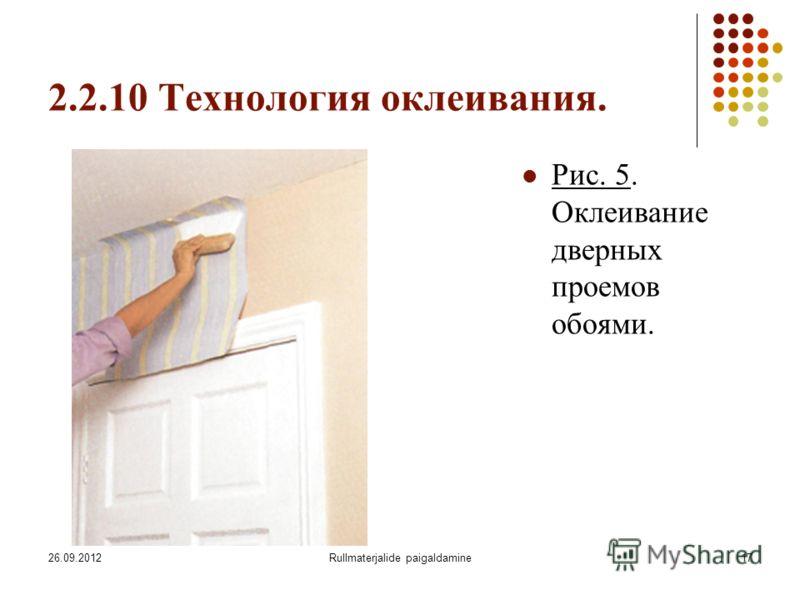 26.09.2012Rullmaterjalide paigaldamine17 2.2.10 Технология оклеивания. Рис. 5. Оклеивание дверных проемов обоями.