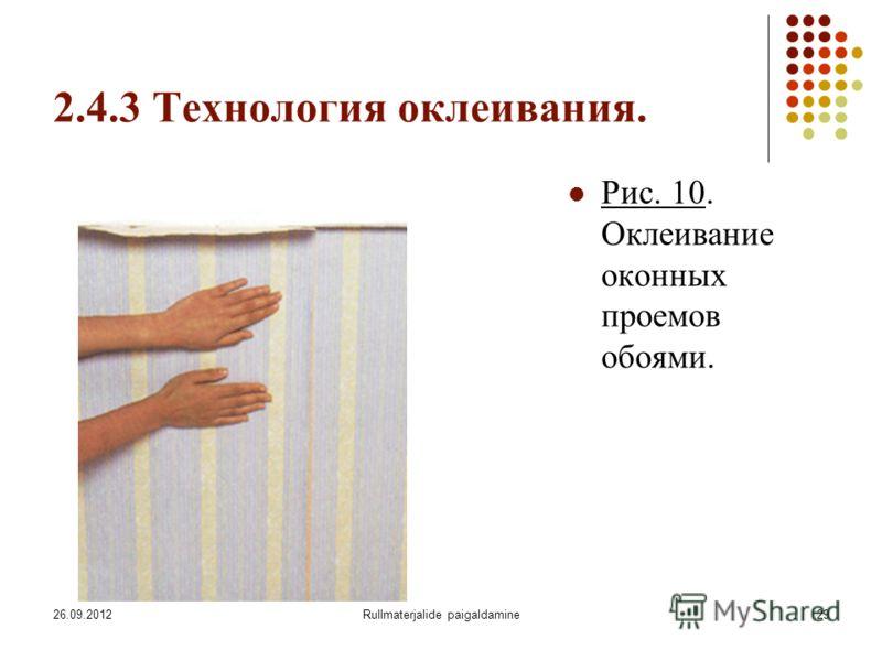 26.09.2012Rullmaterjalide paigaldamine29 2.4.3 Технология оклеивания. Рис. 10. Оклеивание оконных проемов обоями.