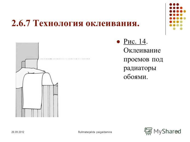 26.09.2012Rullmaterjalide paigaldamine38 2.6.7 Технология оклеивания. Рис. 14. Оклеивание проемов под радиаторы обоями.