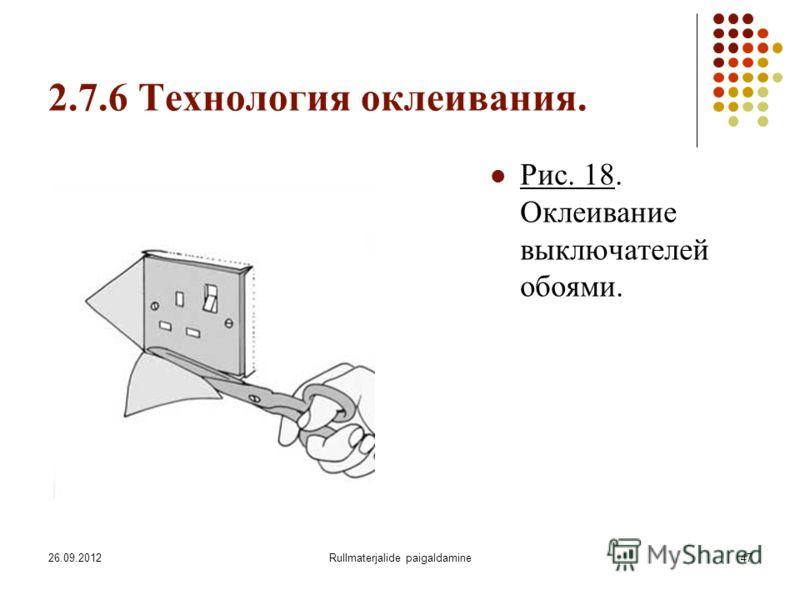 26.09.2012Rullmaterjalide paigaldamine47 2.7.6 Технология оклеивания. Рис. 18. Оклеивание выключателей обоями.