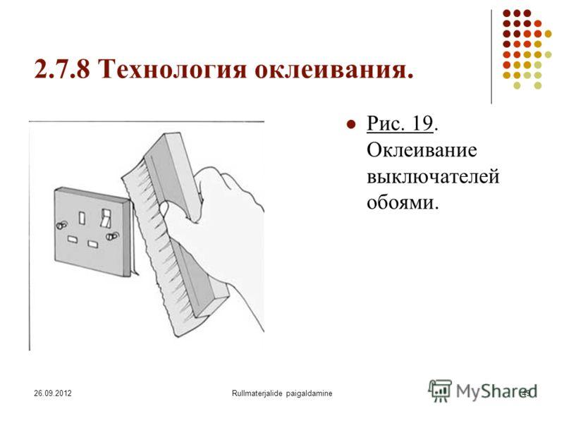 26.09.2012Rullmaterjalide paigaldamine49 2.7.8 Технология оклеивания. Рис. 19. Оклеивание выключателей обоями.