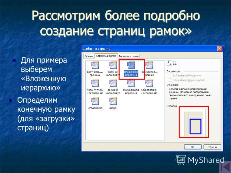 Рассмотрим более подробно создание страниц рамок» Для примера выберем «Вложенную иерархию» Определим конечную рамку (для «загрузки» страниц)