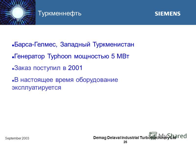 September 2003 Demag Delaval Industrial Turbomachinery Ltd 26 Туркменнефть Барса-Гелмес, Западный Туркменистан Генератор Typhoon мощностью 5 MВт Заказ поступил в 2001 В настоящее время оборудование эксплуатируется