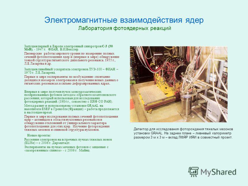 Электромагнитные взаимодействия ядер Лаборатория фотоядерных реакций Запущен первый в Европе электронный синхротрон С-3 (30 МэВ), - 1947 г. ФИАН, В.И.Векслер. Пионерские работы мирового уровня по измерению полных сечений фотопоглощения ядер и (впервы