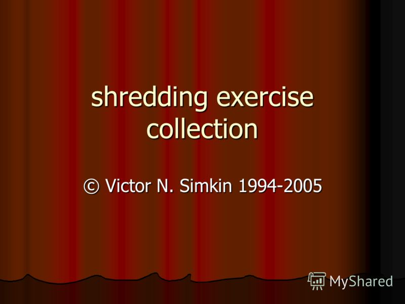 shredding exercise collection © Victor N. Simkin 1994-2005