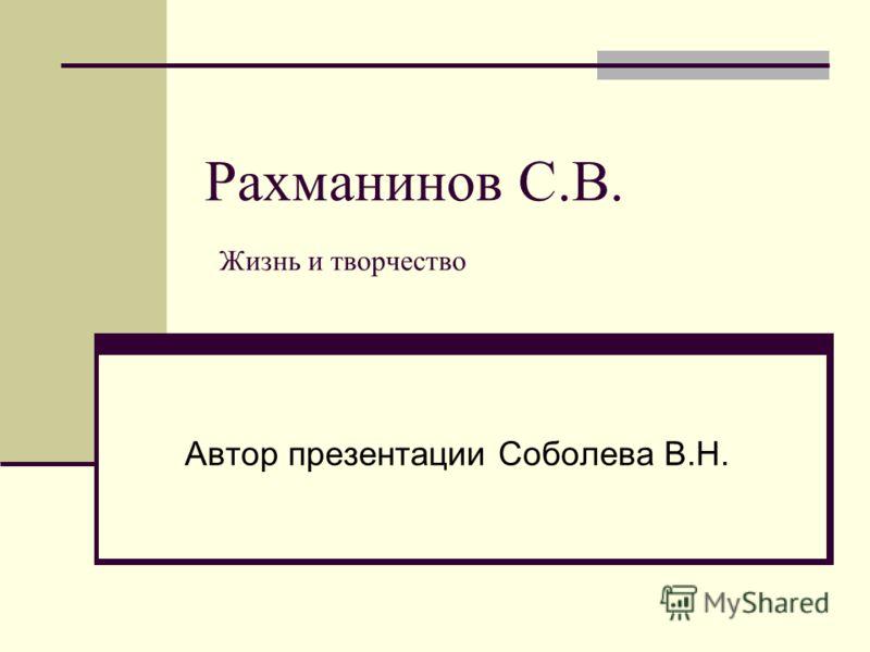 Рахманинов С.В. Жизнь и творчество Автор презентации Соболева В.Н.