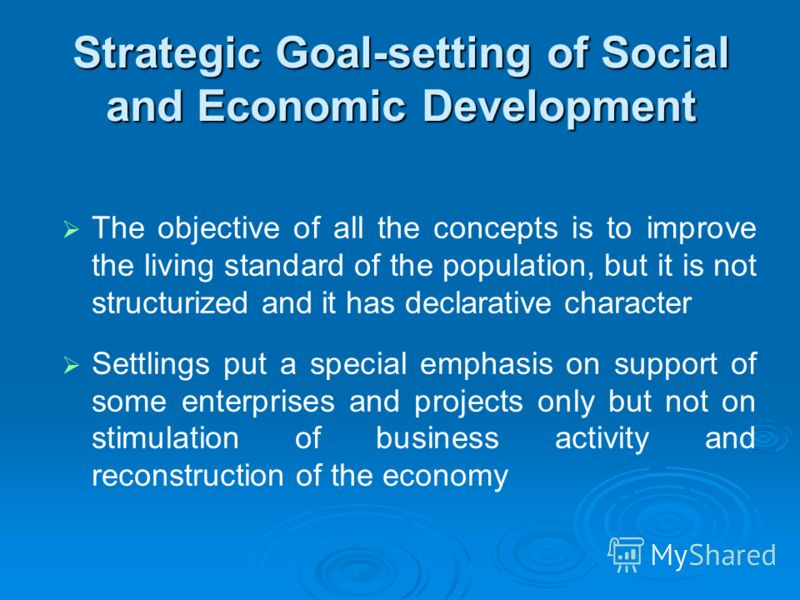 Strategic Goal-setting of Social and Economic Development The objective of all the concepts is to improve the living standard of the population, but it is not structurized and it has declarative character Settlings put a special emphasis on support o