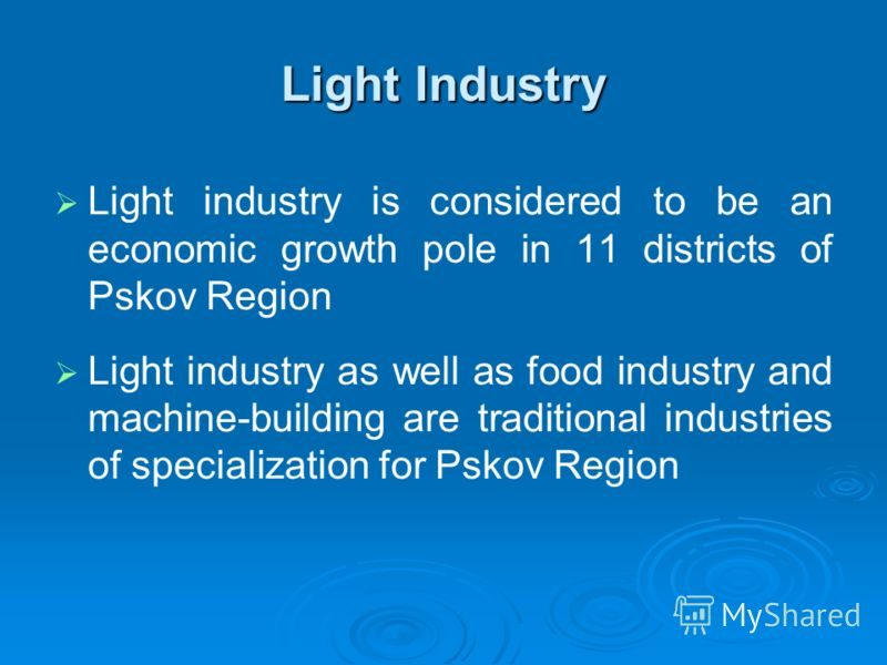 Light Industry Light industry is considered to be an economic growth pole in 11 districts of Pskov Region Light industry as well as food industry and machine-building are traditional industries of specialization for Pskov Region