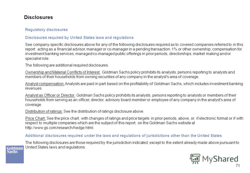 71 Disclosures Regulatory disclosures Disclosures required by United States laws and regulations See company-specific disclosures above for any of the following disclosures required as to covered companies referred to in this report: acting as a fina