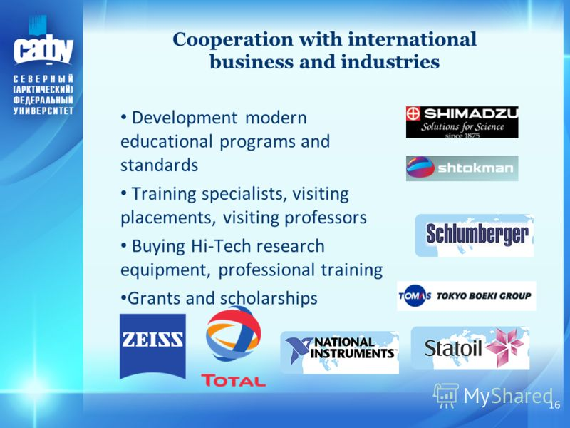 Бизнес: Cooperation with international business and industries Development modern educational programs and standards Training specialists, visiting placements, visiting professors Buying Hi-Tech research equipment, professional training Grants and sc