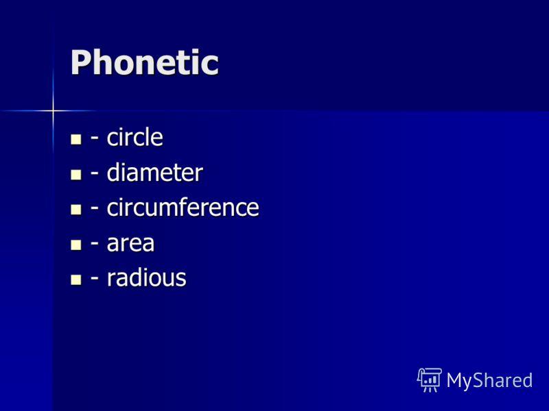 Phonetic - circle - circle - diameter - diameter - circumference - circumference - area - area - radious - radious