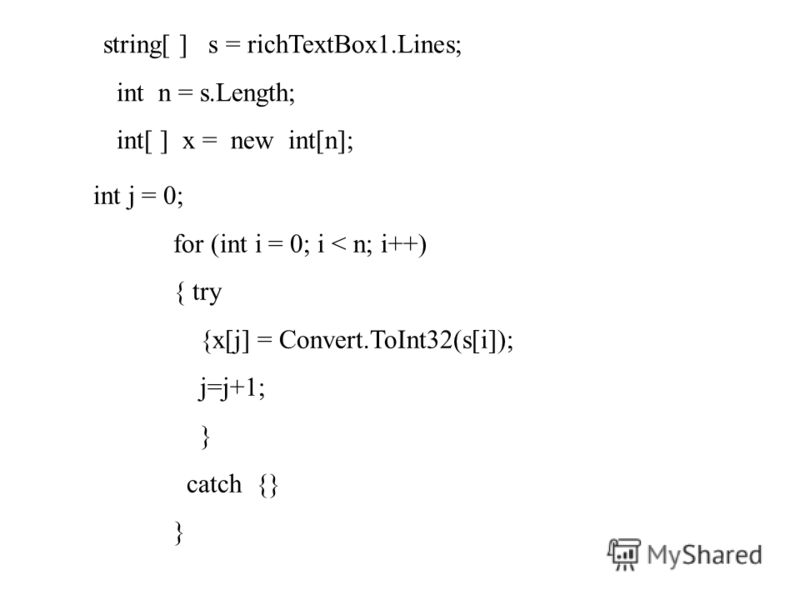string[ ] s = richTextBox1.Lines; int n = s.Length; int[ ] x = new int[n]; int j = 0; for (int i = 0; i < n; i++) { try {x[j] = Convert.ToInt32(s[i]); j=j+1; } catch {} }