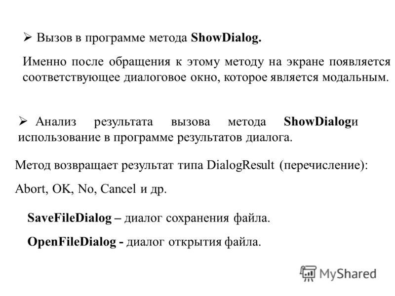 Вызов в программе метода ShowDialog. Именно после обращения к этому методу на экране появляется соответствующее диалоговое окно, которое является модальным. Анализ результата вызова метода ShowDialogи использование в программе результатов диалога. Ме
