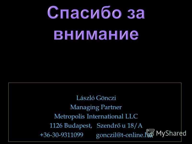 László Gönczi Managing Partner Metropolis International LLC 1126 Budapest, Szendrő u 18/A +36-30-9311099 gonczil@t-online.hu