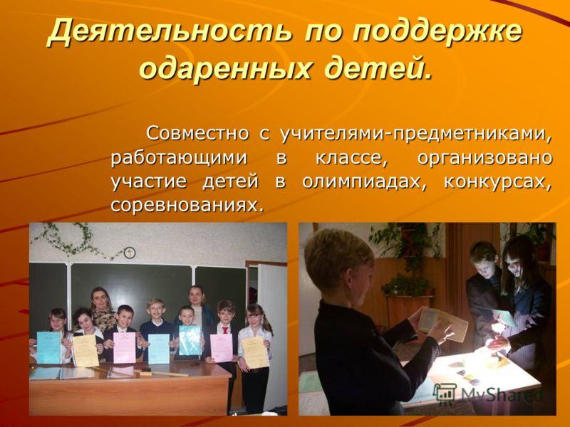 Деятельность по поддержке одаренных детей. Совместно с учителями-предметниками, работающими в классе, организовано участие детей в олимпиадах, конкурсах, соревнованиях.