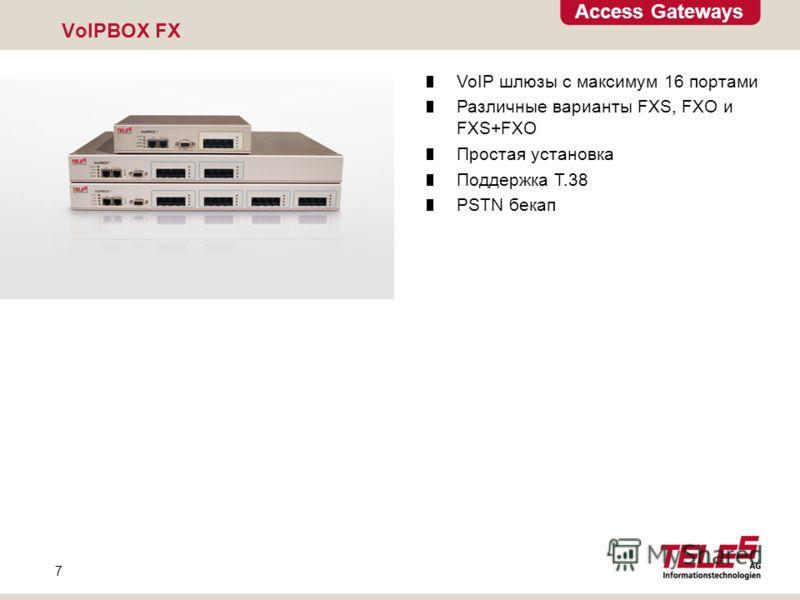 Access Gateways 7 VoIPBOX FX VoIP шлюзы с максимум 16 портами Различные варианты FXS, FXO и FXS+FXO Простая установка Поддержка T.38 PSTN бекап