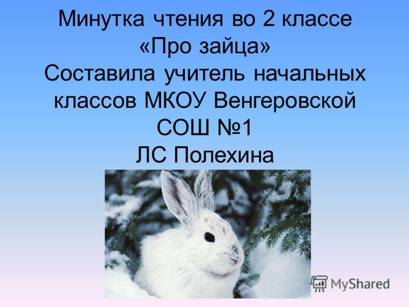Минутка чтения во 2 классе «Про зайца» Составила учитель начальных классов МКОУ Венгеровской СОШ 1 ЛС Полехина