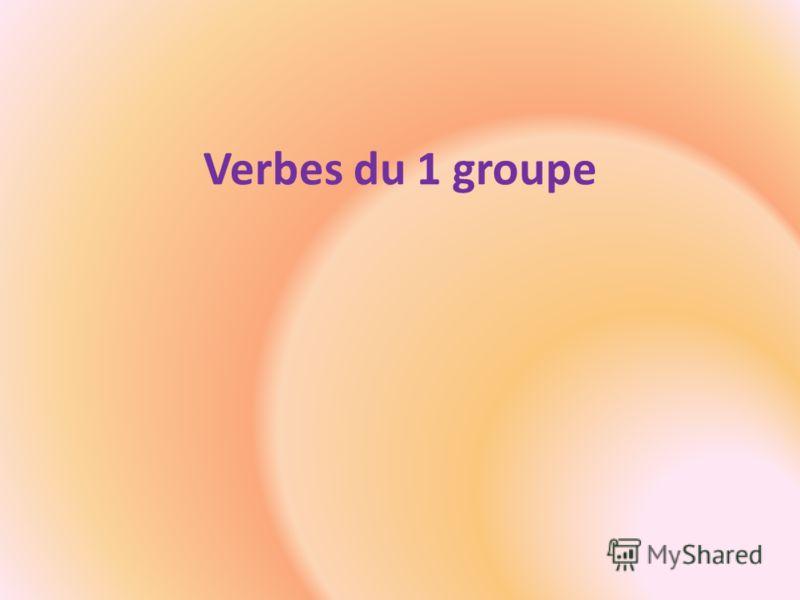 Verbes du 1 groupe