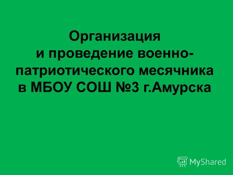 Организация и проведение военно- патриотического месячника в МБОУ СОШ 3 г.Амурска
