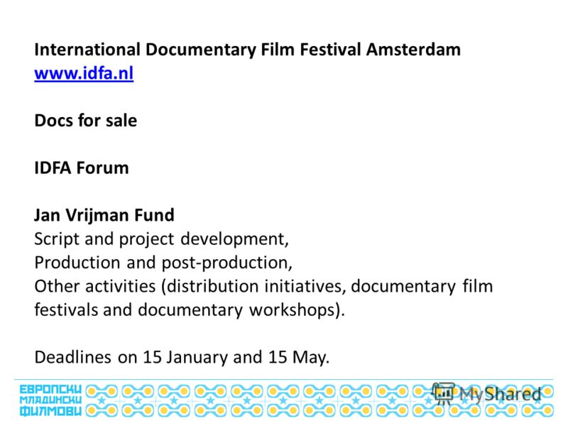 International film festival Rotterdam www.filmfestivalrotterdam.com New Arrivals Hubert Bals Fund Application deadlines are March 1 and August 1. Script and project development. Digital Production. Post-production funding or final-financing. Distribu