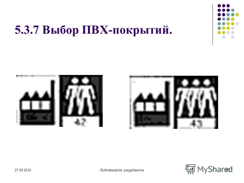 27.09.2012Rullmaterjalide paigaldamine80 5.3.7 Выбор ПВХ-покрытий.