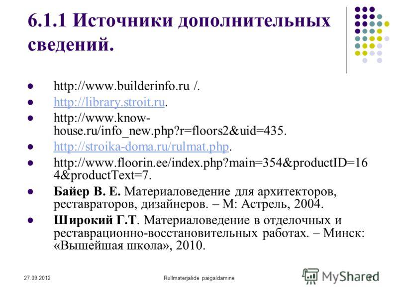 27.09.2012Rullmaterjalide paigaldamine81 6.1.1 Источники дополнительных сведений. http://www.builderinfo.ru /. http://library.stroit.ru. http://library.stroit.ru http://www.know- house.ru/info_new.php?r=floors2&uid=435. http://stroika-doma.ru/rulmat.