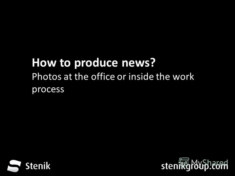 За 12 месеца от трета глуха до устите на хората How to produce news? Photos at the office or inside the work process