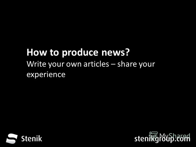 За 12 месеца от трета глуха до устите на хората How to produce news? Write your own articles – share your experience