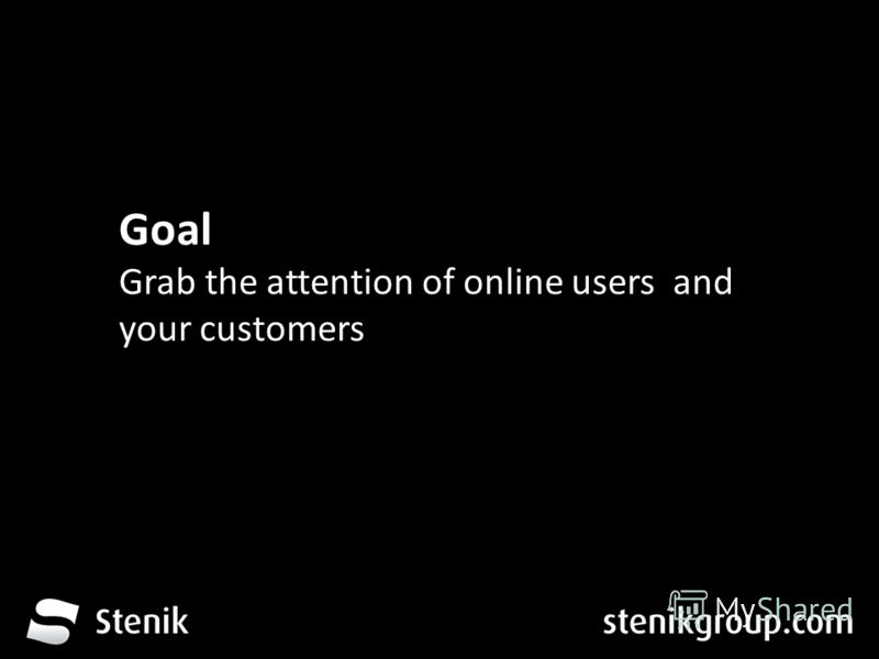 За 12 месеца от трета глуха до устите на хората Goal Grab the attention of online users and your customers