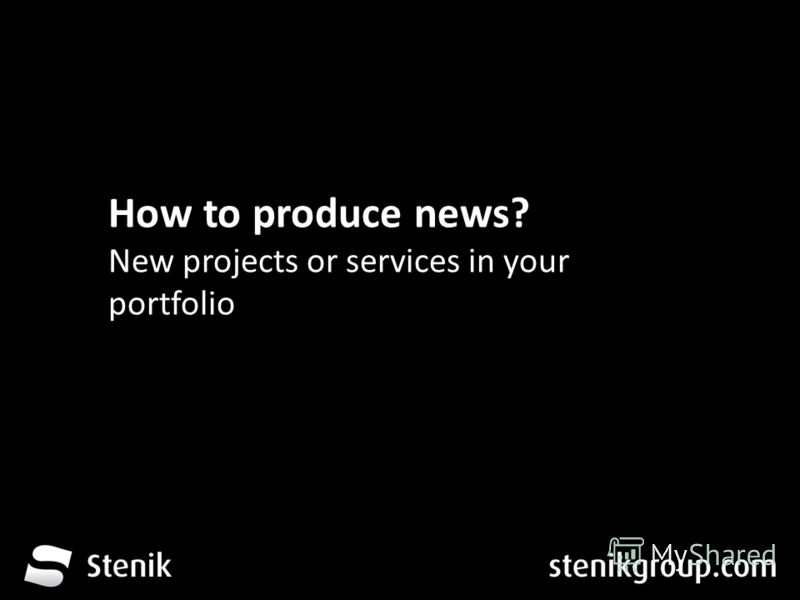 За 12 месеца от трета глуха до устите на хората How to produce news? New projects or services in your portfolio
