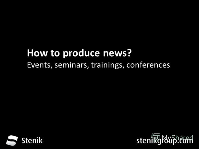 За 12 месеца от трета глуха до устите на хората How to produce news? Events, seminars, trainings, conferences