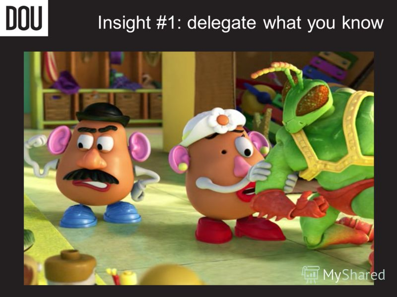 Insight #1: delegate what you know