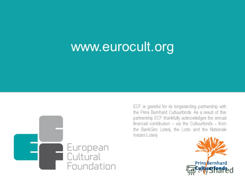 ECF is grateful for its longstanding partnership with the Prins Bernhard Cultuurfonds. As a result of this partnership ECF thankfully acknowledges the annual financial contribution – via the Cultuurfonds – from the BankGiro Loterij, the Lotto and the