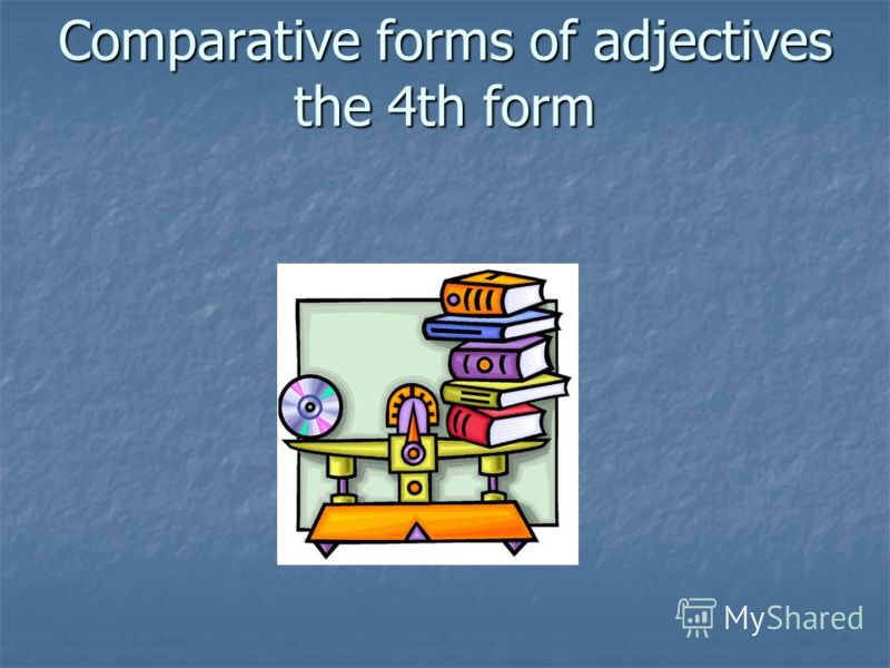 Comparative forms of adjectives the 4th form