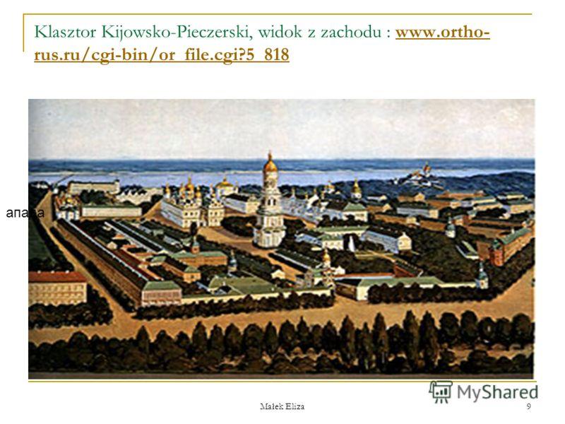 Małek Eliza 9 Klasztor Kijowsko-Pieczerski, widok z zachodu : www.ortho- rus.ru/cgi-bin/or_file.cgi?5_818www.ortho- rus.ru/cgi-bin/or_file.cgi?5_818 апада