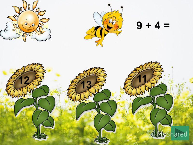 9 + 4 = 12 13 11
