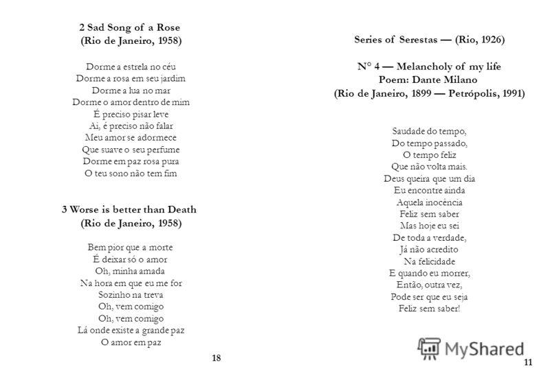 Series of Serestas (Rio, 1926) N° 4 Melancholy of my life Poem: Dante Milano (Rio de Janeiro, 1899 Petrópolis, 1991) Saudade do tempo, Do tempo passado, O tempo feliz Que não volta mais. Deus queira que um dia Eu encontre ainda Aquela inocência Feliz