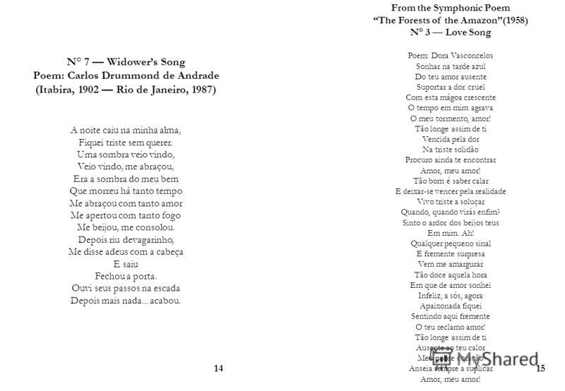 N° 7 Widowers Song Poem: Carlos Drummond de Andrade (Itabira, 1902 Rio de Janeiro, 1987) A noite caiu na minha alma, Fiquei triste sem querer. Uma sombra veio vindo, Veio vindo, me abraçou, Era a sombra do meu bem Que morreu há tanto tempo Me abraçou