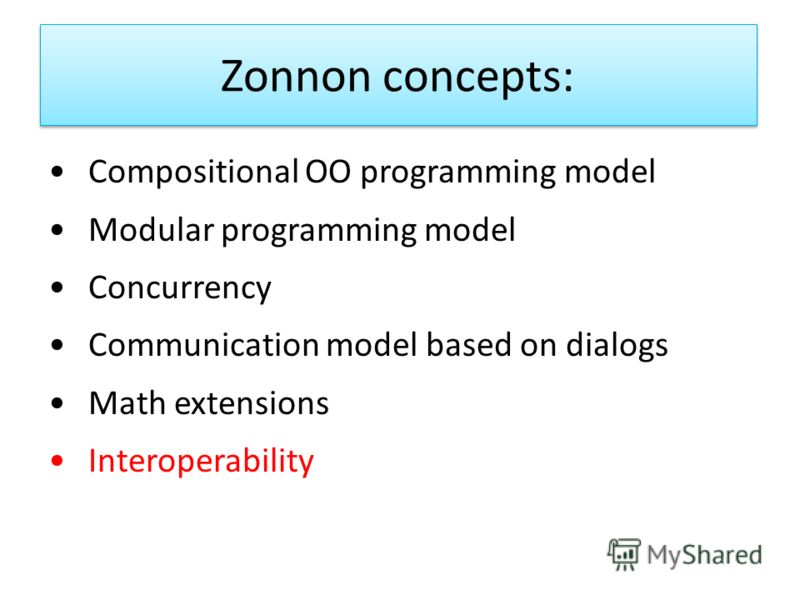 Zonnon concepts: Compositional OO programming model Modular programming model Concurrency Communication model based on dialogs Math extensions Interoperability