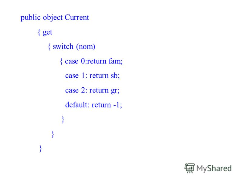 public object Current { get { switch (nom) { case 0:return fam; case 1: return sb; case 2: return gr; default: return -1; }