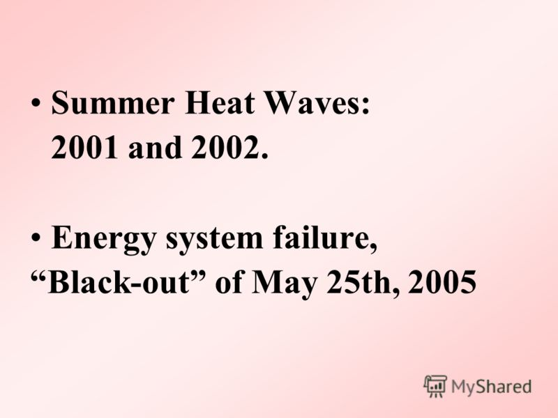 Summer Heat Waves: 2001 and 2002. Energy system failure, Black-out of May 25th, 2005