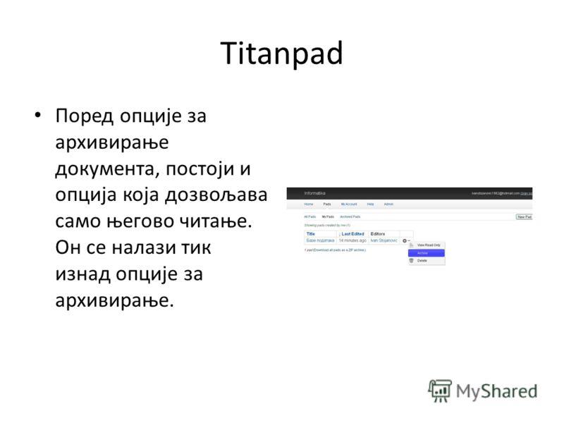 Titanpad Поред опције за архивирање документа, постоји и опција која дозвољава само његово читање. Он се налази тик изнад опције за архивирање.