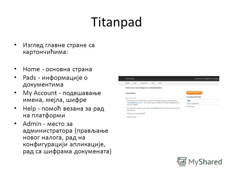 Titanpad Изглед главне стране са картончићима: Home - основна страна Pads - информације о документима My Account - подешавање имена, мејла, шифре Help - помоћ везана за рад на платформи Admin - место за администратора (прављање новог налога, рад на к
