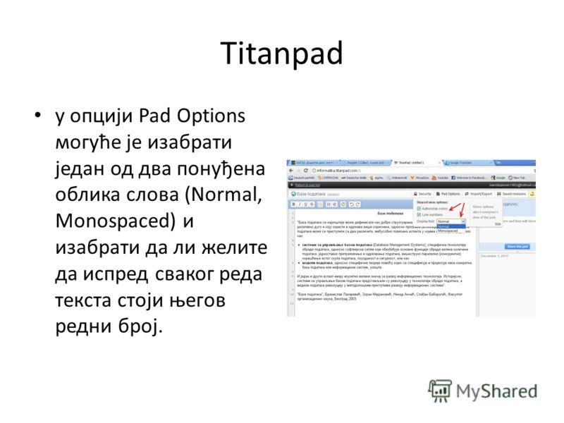 Titanpad у опцији Pad Options могуће је изабрати један од два понуђена облика слова (Normal, Monospaced) и изабрати да ли желите да испред сваког реда текста стоји његов редни број.