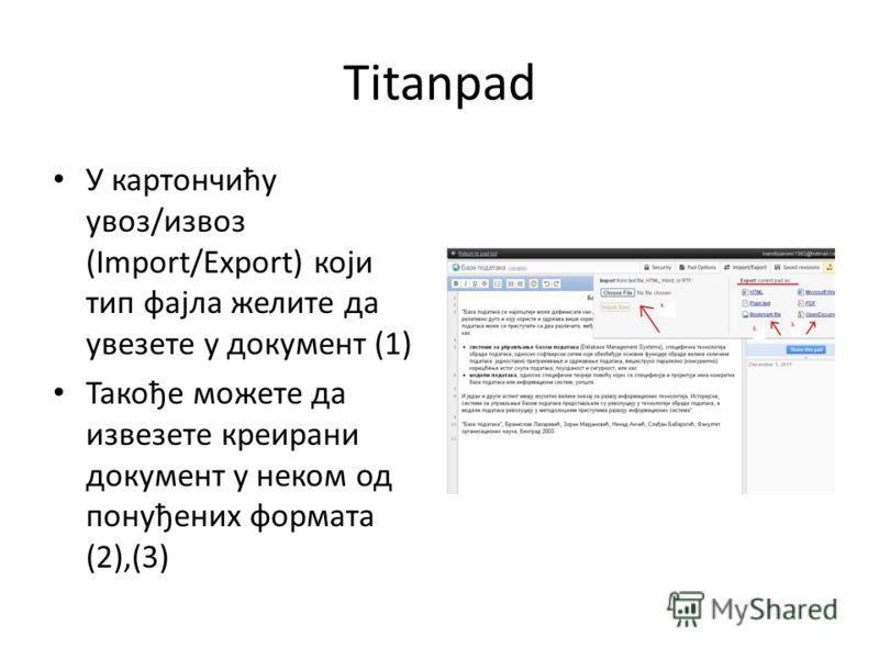 Titanpad У картончићу увоз/извоз (Import/Export) који тип фајла желите да увезете у документ (1) Такође можете да извезете креирани документ у неком од понуђених формата (2),(3)
