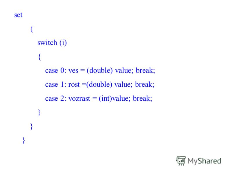 set { switch (i) { case 0: ves = (double) value; break; case 1: rost =(double) value; break; case 2: vozrast = (int)value; break; }