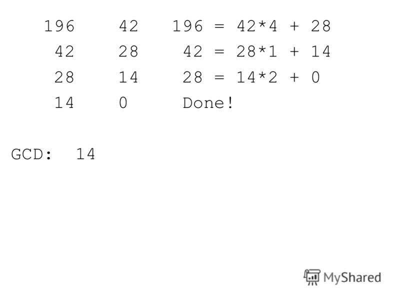 196 42 196 = 42*4 + 28 42 28 42 = 28*1 + 14 28 14 28 = 14*2 + 0 14 0 Done! GCD: 14